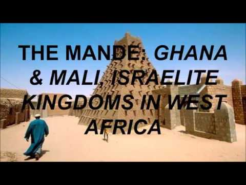 THE MANDE: GHANA & MALI ISRAELITE KINGDOMS IN WEST AFRICA