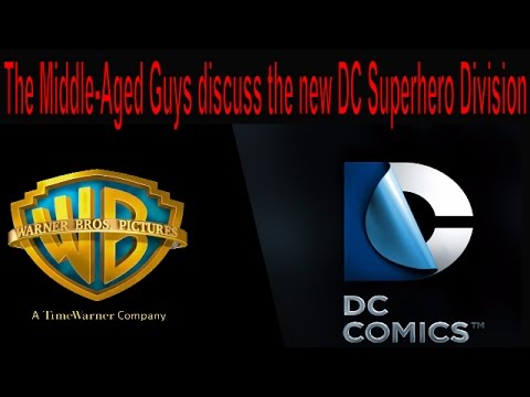 The Middle-Aged Guys talk about the newly formed DC superhero division at Warner Brothers Studios