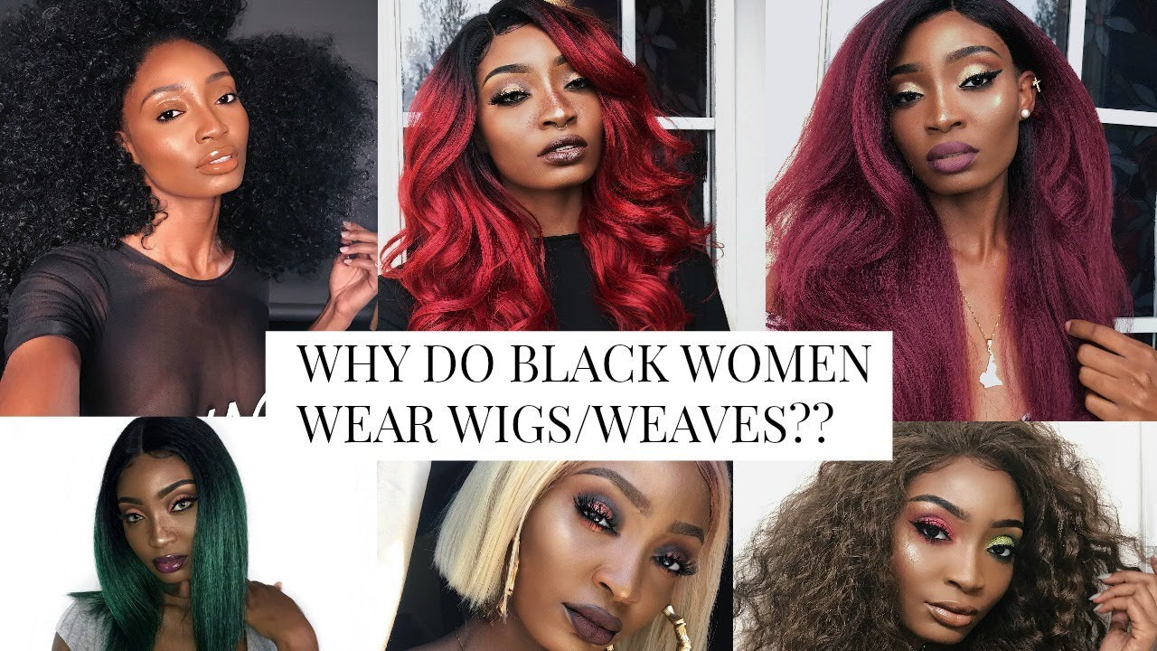 HAIR TALK   THE REASON WHY BLACK WOMEN WEAR WIGS  EXTENSIONS  6c68e94c43