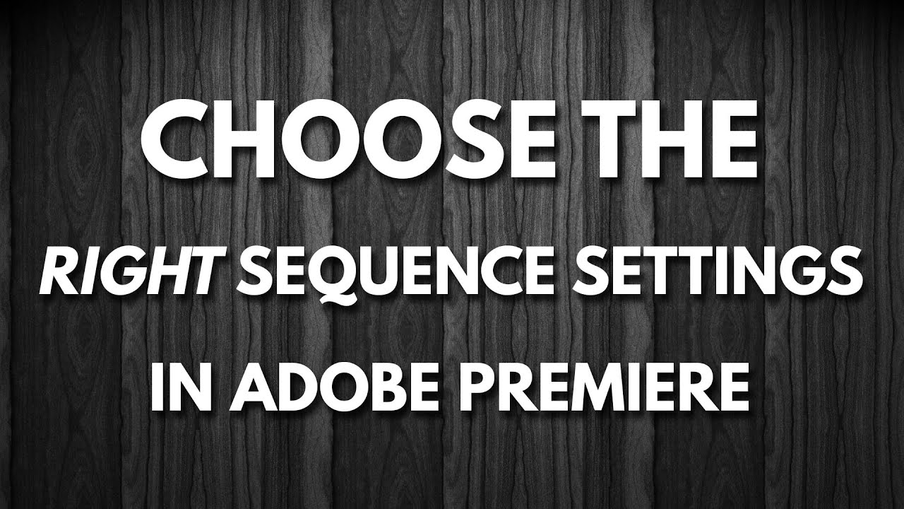 Use the Right Sequence Settings in Adobe Premiere Pro