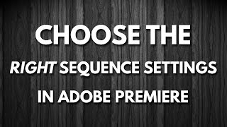 Gambar cover Use the Right Sequence Settings in Adobe Premiere Pro