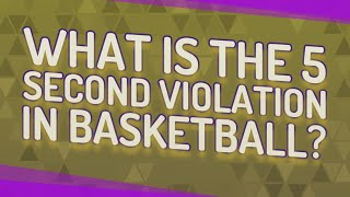 What is the 5 second violation in basketball?
