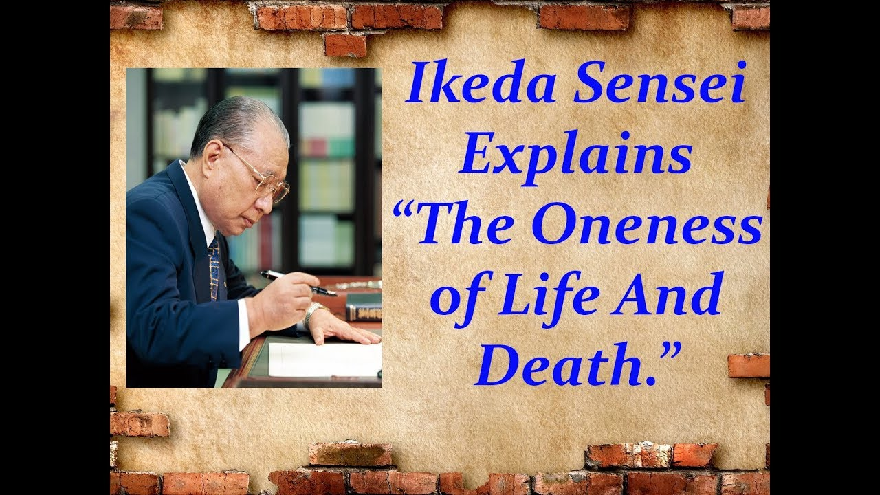 Ikeda Sensei Explains the Oneness of Life and Death