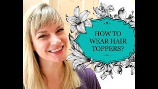 HOW TO WEAR HAIR TOPPERS?