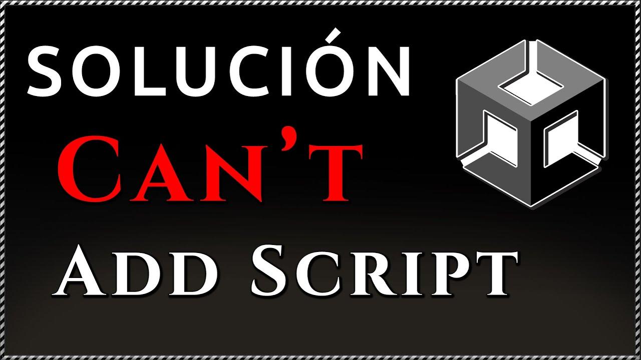 { Cómo resolver el error Can' t Add Script en Unity } - Serie: Manejo básico de Unity