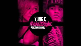 Yung C - Make It Right feat. Tynisha Keli (Audio)