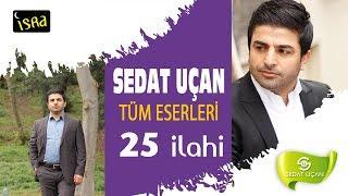 Sedat Uçan / Muhteşem Bütün  Eserleri 25 İlahi