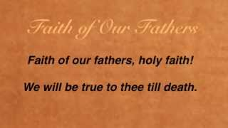 Faith of Our Fathers (United Methodist Hymnal #710)
