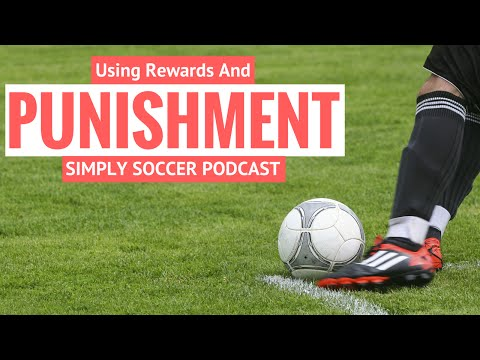 Using Rewards and Punishments Effectively - Simply Soccer Podcast
