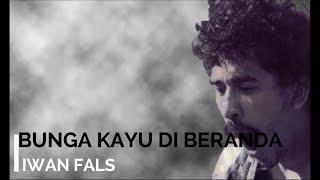 Iwan Fals - Bunga Kayu Di Beranda + Lirik - Lagu Tidak Beredar