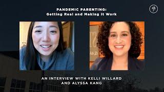 Pandemic Parenting: Getting Real and Making it Work // Kelli Willard & Alyssa Kang
