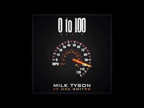 0 To 100 - Milk Tyson ft MPA Shitro