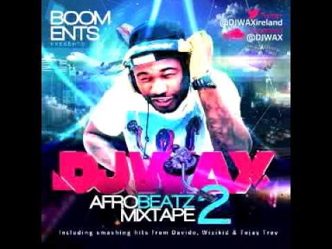 DJ WAX AFrobeats  | Naija |  MixTape Vol.2  [2013]                        @DJWAXireland