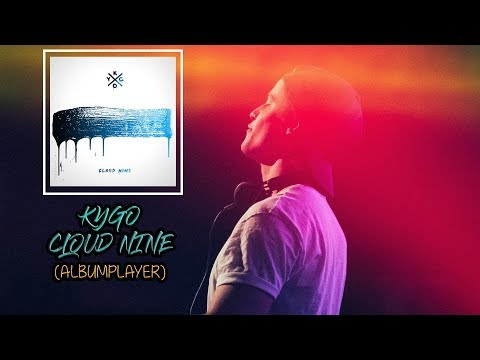 Kygo - Cloud Nine (Albumplayer)