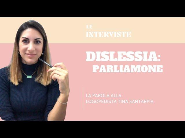 Dislessia: come riconoscerla. Parola alla Logopedista Tina Santarpia
