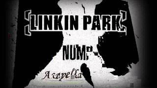Linkin Park Numb Acapella Version