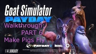 Goat Simulator PAYDAY: Part 6 - Make Pigs Fly