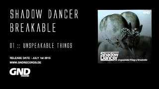 Shadow Dancer - Unspeakable Things (Original Mix)
