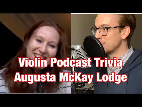Violin Podcast Trivia With Augusta McKay Lodge