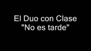 El Duo con Clase - No es tarde