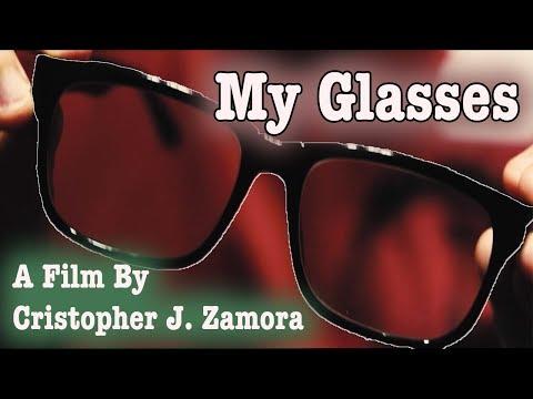 My Glasses A Film by Cristopher J. Zamora