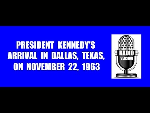 RADIO COVERAGE OF JFK'S ARRIVAL IN DALLAS ON NOVEMBER 22, 1963