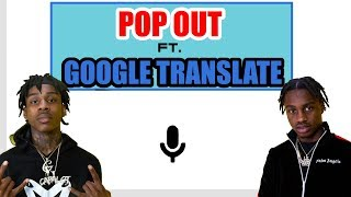 Polo G, Lil Tjay - Pop Out But Ft. Google Translate