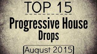 Top 15 Progressive House Drops (August 2015)
