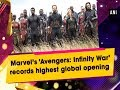 Marvel's 'Avengers: Infinity War' records highest global opening - Hollywood News