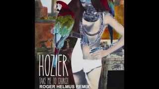 Hozier - Take Me To Church (Roger Helmus Remix)