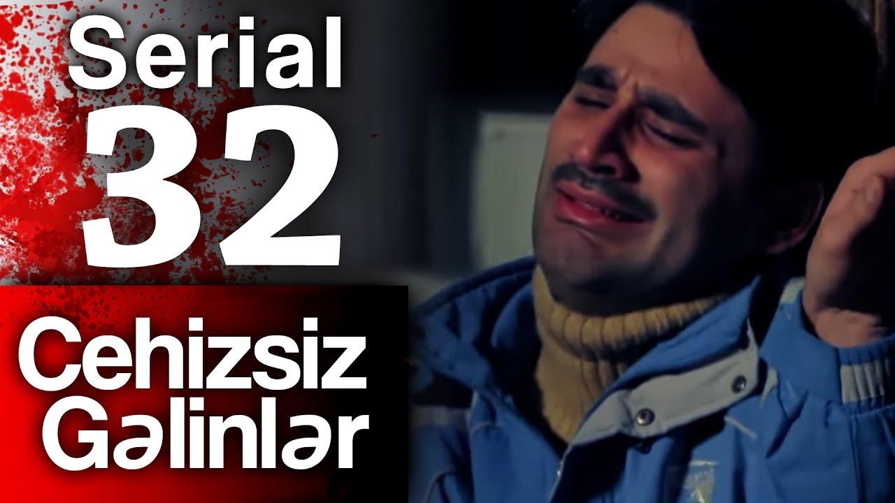 """""""Cehizsiz Gəlinlər"""" serialı - 32 ci seriya"""