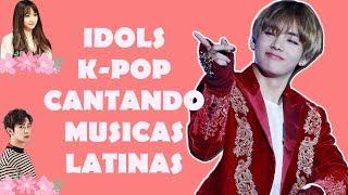 IDOLS K-POP CANTANDO MÚSICAS LATINAS