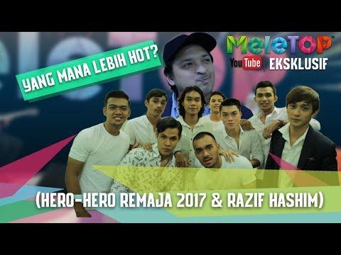 Yang Mana Lebih Hot? (Hero-hero Remaja 2017 & Razif Hashim)