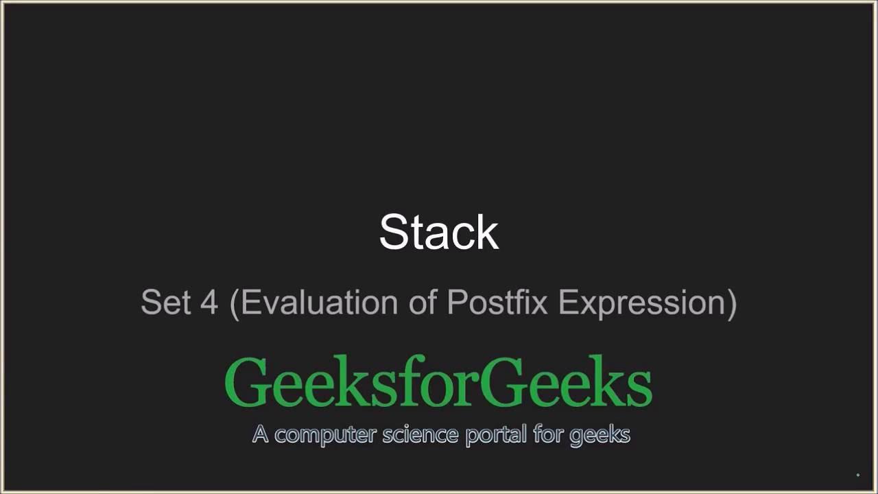 Stack | Set 4 (Evaluation of Postfix Expression) - GeeksforGeeks