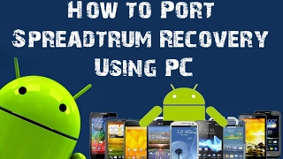 How to port Spreadtrum Recovey Using PC