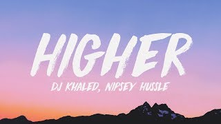 DJ Khaled - Higher (Lyrics) ♪ ft. Nipsey Hussle, John Legend