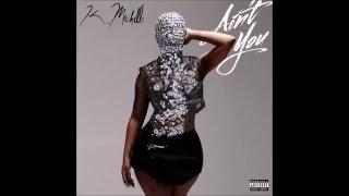 Repeat youtube video K. Michelle - Ain't You (Lyrics)