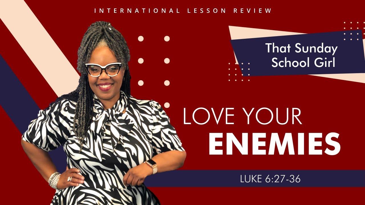 📚🙅🏽♀️❤️Sunday School Lesson: Love Your Enemies -  October 11, 2020