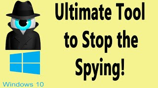 Ultimate Tool to Keep Windows 10 From Spying on You