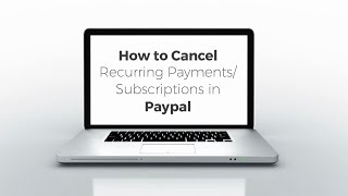 How to Cancel Recurring Payments or Subscriptions in Paypal