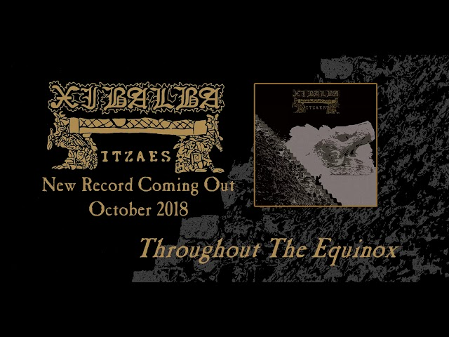 Xibalba Itzaes - Throughout The Equinox