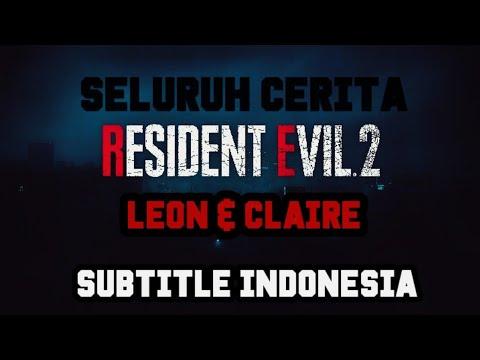 Seluruh Cerita RESIDENT EVIL 2 REMAKE - LEON DAN CLAIRE [SUB INDONESIA] All Cutscenes