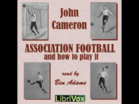 ASSOCIATION FOOTBALL AND HOW TO PLAY IT by John Cameron FULL AUDIOBOOK   Best Audiobooks