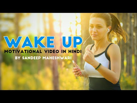 Wake up – Motivational Video In Hindi By Sandeep Maheshwari 2018