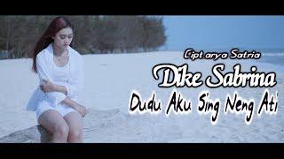 Download lagu Dudu Aku Sing Neng Ati Dike  Sabrina #DikeSabrina#AryaSatria