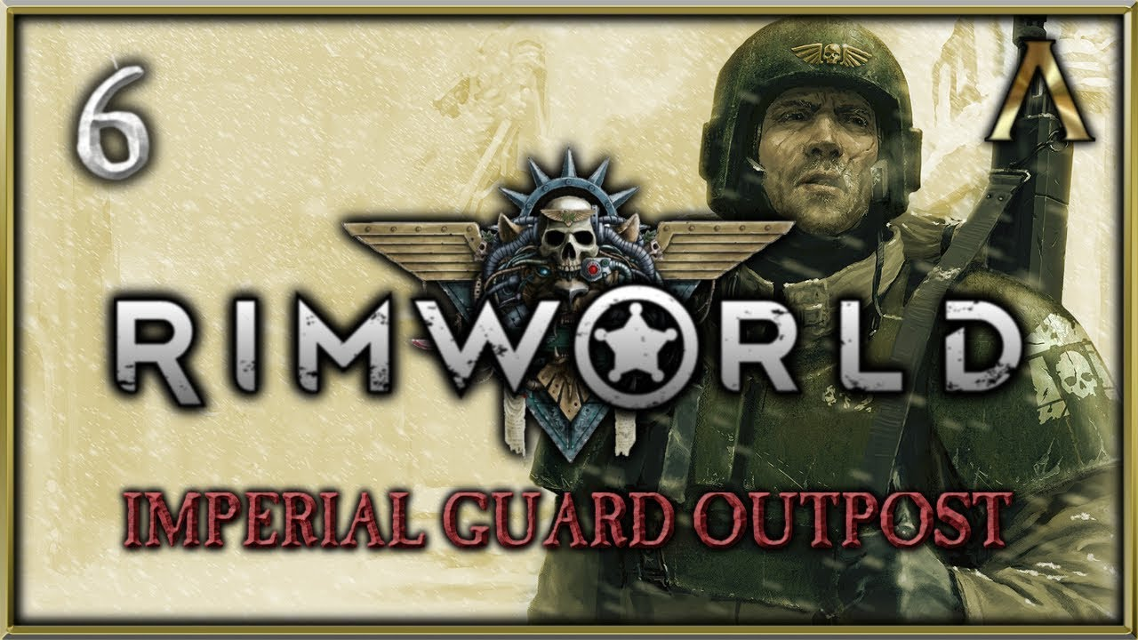 RimWorld Warhammer 40k - Imperial Guard Outpost Pt 6 -