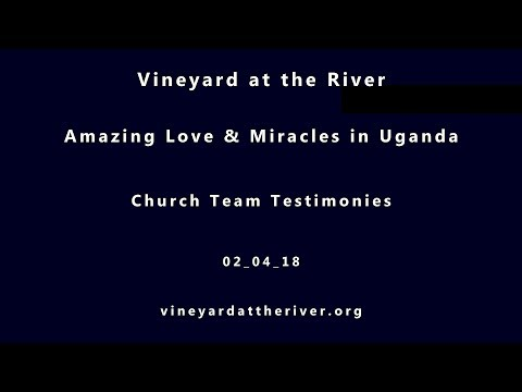 Uganda Ministry Team Testimonies ~ Vineyard at the River ~ 02_04_18