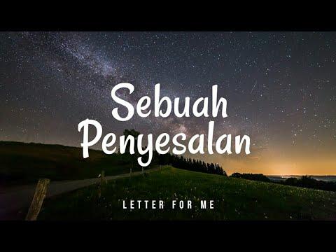 SEBUAH PENYESALAN - Letter For Me (Lyric)
