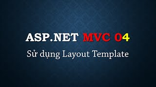 Lập trình ASP.NET MVC - Bài 4: Sử dụng Layout template dùng chung cho Views