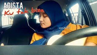 Download Adista - Ku Tak Bisa Full Cover by ameliadl12